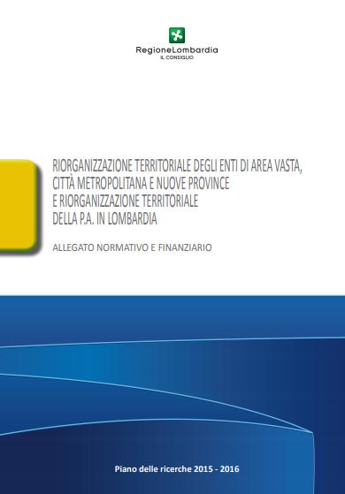 Riorganizzazione territoriale degli enti di Area Vasta, città metropolitana e nuove province e riorganizzazione territoriale della P.A. in Lombardia